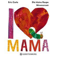 Buch - Die kleine Raupe Nimmersatt: I Love Mama