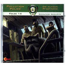 Pollution Police - Die kleinen Pfadfinder: Schmutzige Geschäfte, 1 Audio-CD Hörbuch