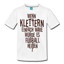 Spreadshirt Wäre Klettern Einfach Teenager Premium T-Shirt, 146/152 (10 Jahre), Weiß