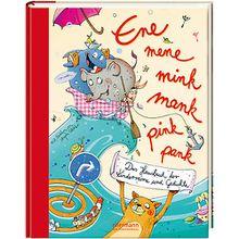 Ene mene mink mank pink pank - Das Hausbuch der Kinderreime und Gedichte